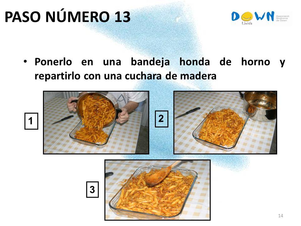 14 PASO NÚMERO 13 Ponerlo en una bandeja honda de horno y repartirlo con una cuchara de madera 1 2 3