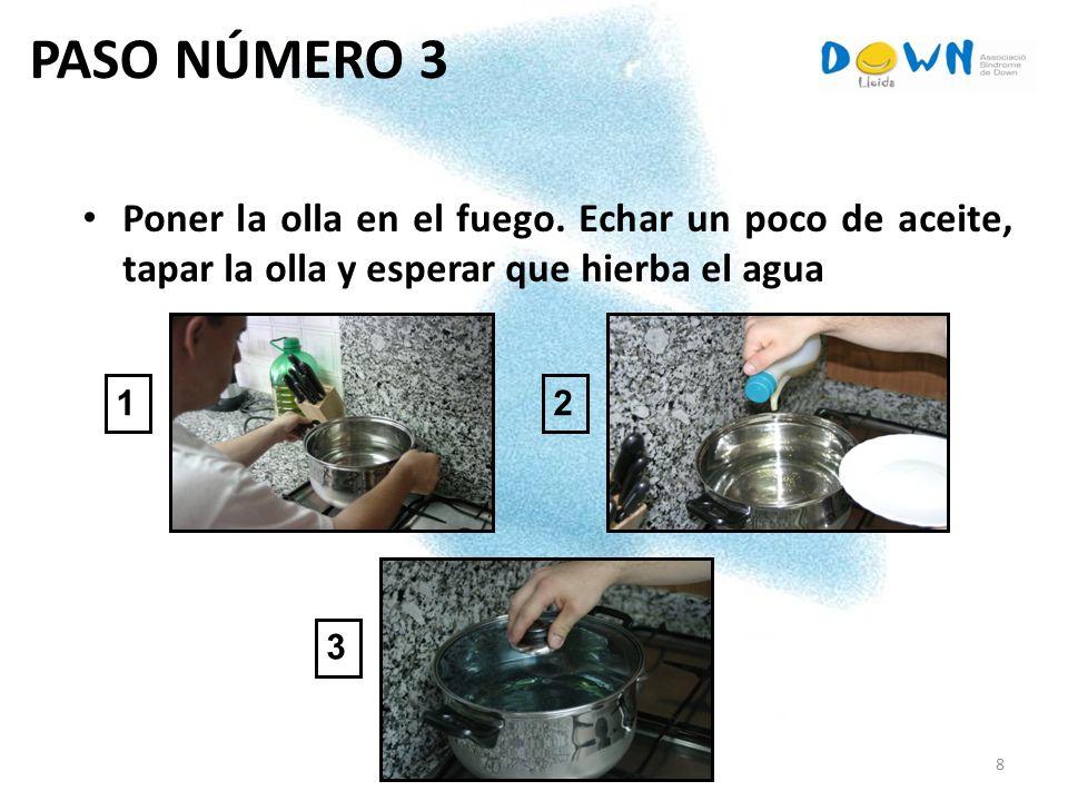 8 PASO NÚMERO 3 Poner la olla en el fuego. Echar un poco de aceite, tapar la olla y esperar que hierba el agua 1 3 2