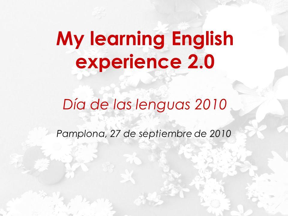 Día Europeo de las Lenguas INAP 27 de septiembre de 2010 My learning English experience 2.0 Día de las lenguas 2010 Pamplona, 27 de septiembre de 2010