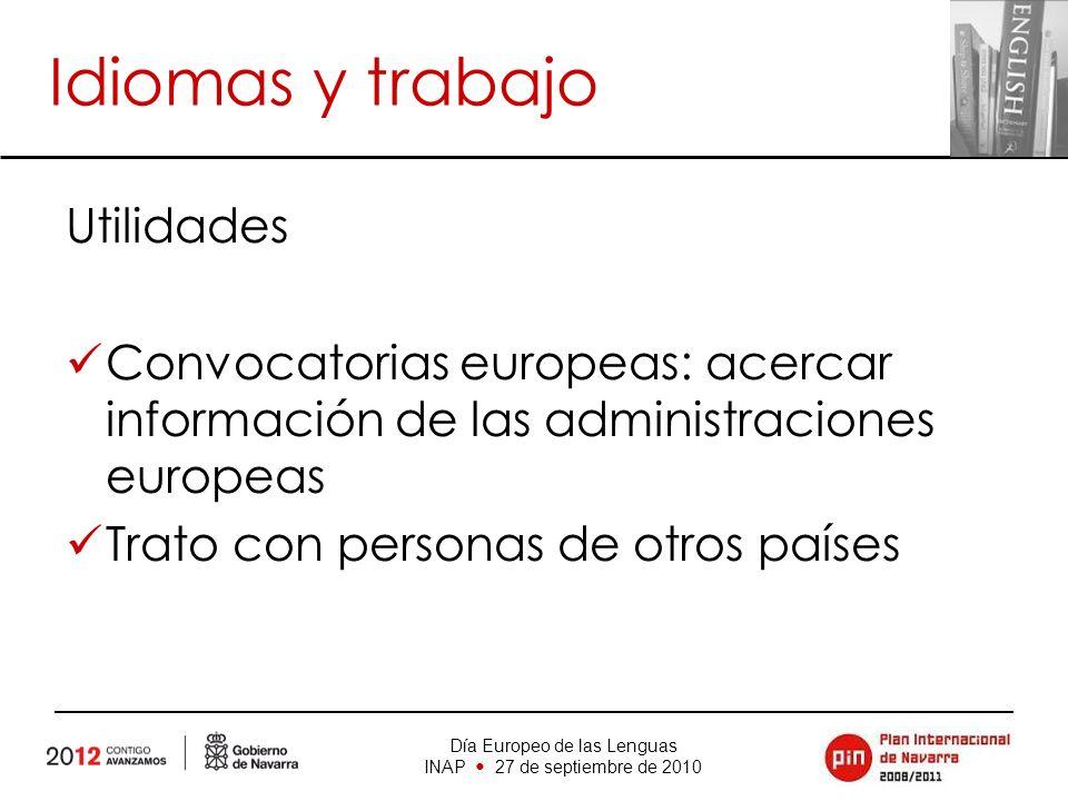 Día Europeo de las Lenguas INAP 27 de septiembre de 2010 Idiomas y trabajo Utilidades Convocatorias europeas: acercar información de las administraciones europeas Trato con personas de otros países