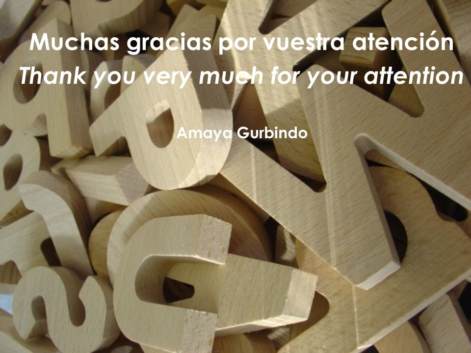 Muchas gracias por vuestra atención Thank you very much for your attention Amaya Gurbindo