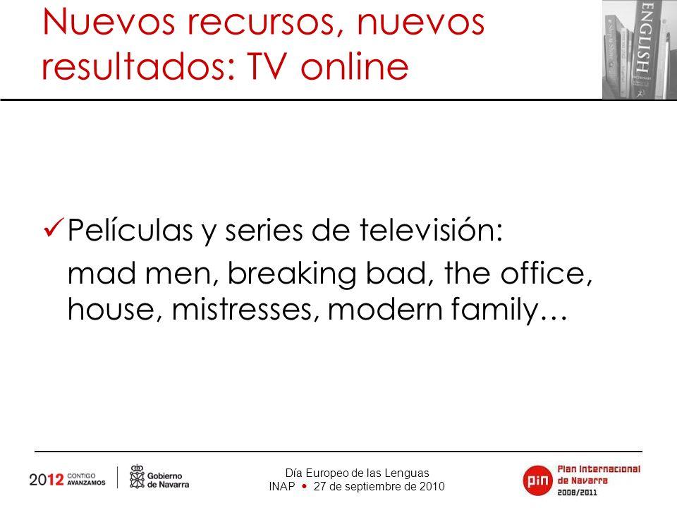 Día Europeo de las Lenguas INAP 27 de septiembre de 2010 Nuevos recursos, nuevos resultados: TV online Películas y series de televisión: mad men, brea