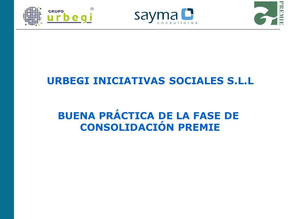 URBEGI INICIATIVAS SOCIALES S.L.L BUENA PRÁCTICA DE LA FASE DE CONSOLIDACIÓN PREMIE