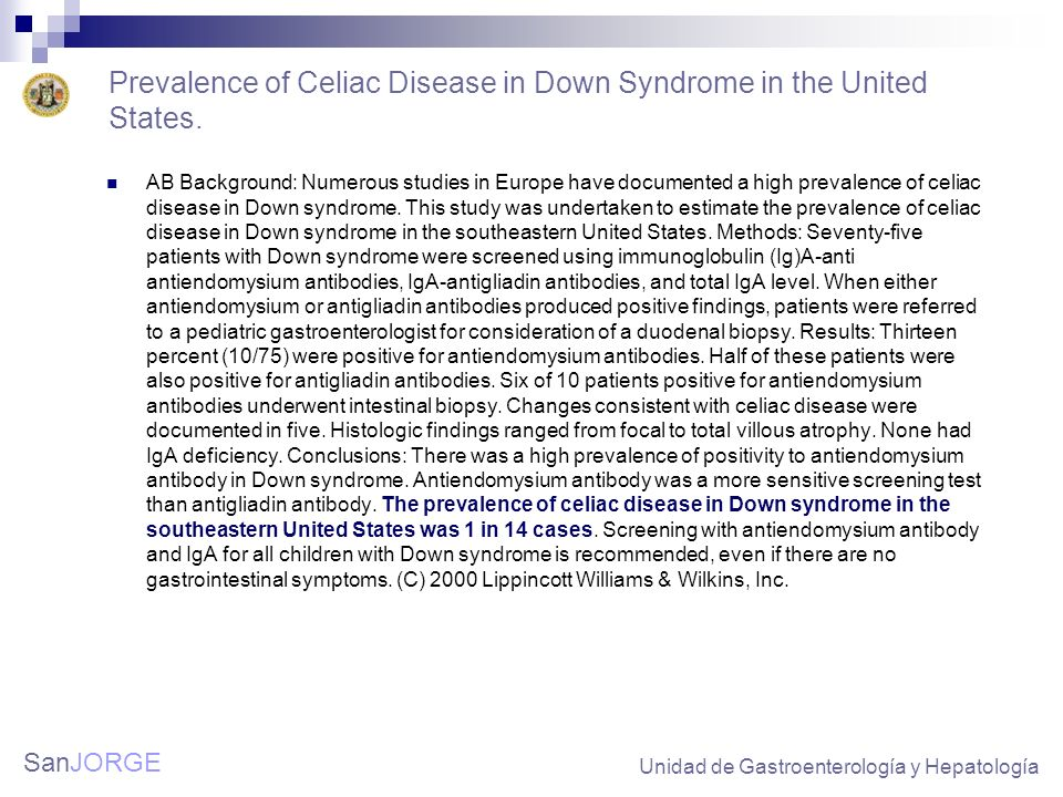 SanJORGE Prevalence of Celiac Disease in Down Syndrome in the United States. AB Background: Numerous studies in Europe have documented a high prevalen