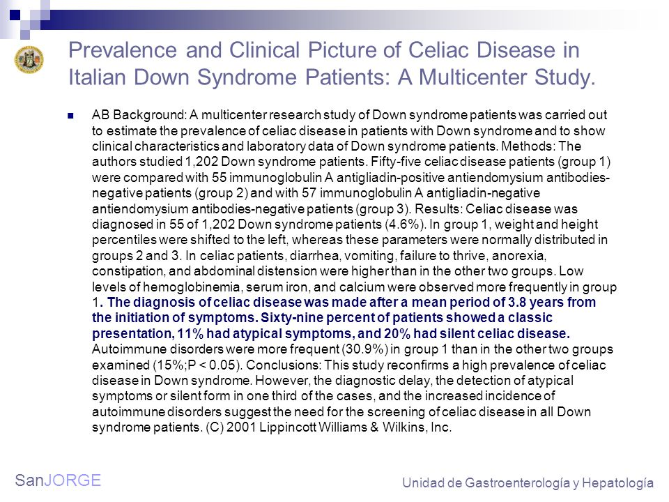 SanJORGE Prevalence and Clinical Picture of Celiac Disease in Italian Down Syndrome Patients: A Multicenter Study. AB Background: A multicenter resear