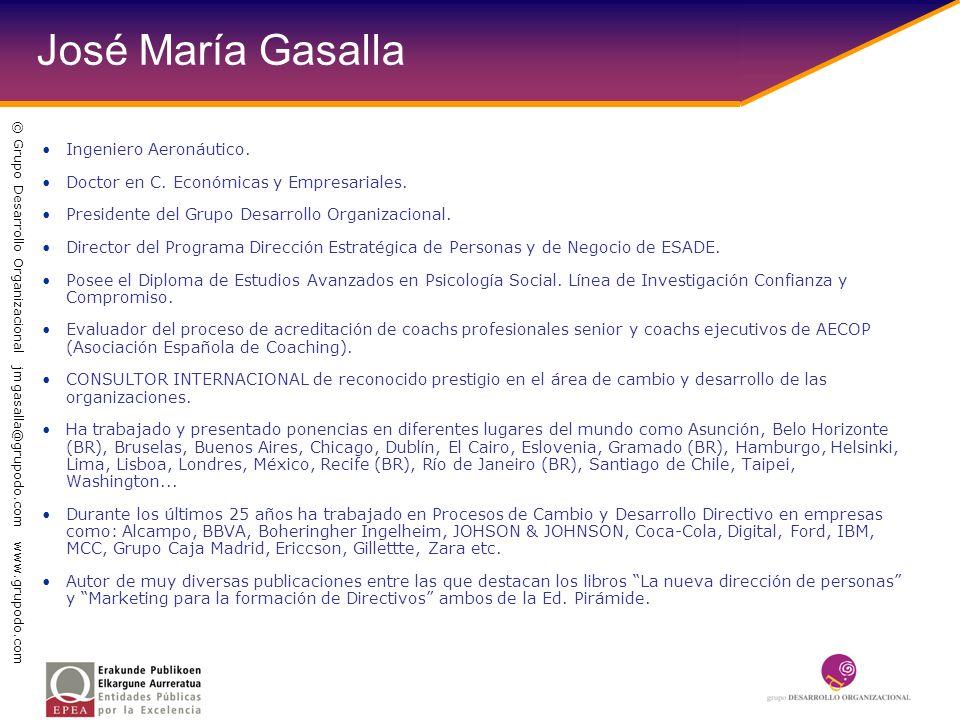 José María Gasalla Ingeniero Aeronáutico. Doctor en C. Económicas y Empresariales. Presidente del Grupo Desarrollo Organizacional. Director del Progra