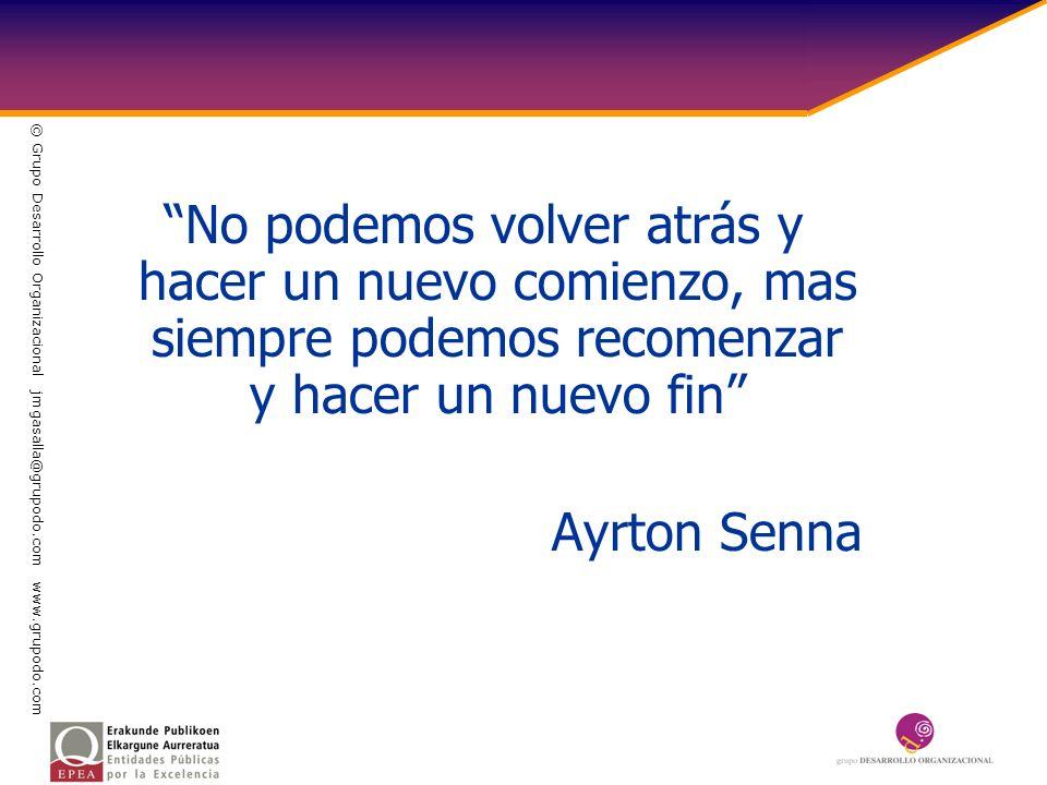No podemos volver atrás y hacer un nuevo comienzo, mas siempre podemos recomenzar y hacer un nuevo fin Ayrton Senna © Grupo Desarrollo Organizacional