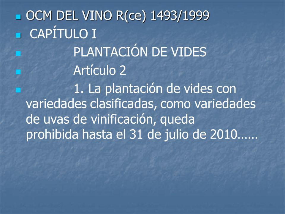 OCM DEL VINO R(ce) 1493/1999 OCM DEL VINO R(ce) 1493/1999 CAPÍTULO I PLANTACIÓN DE VIDES Artículo 2 1. La plantación de vides con variedades clasifica