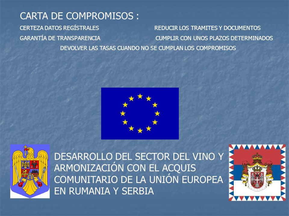 DESARROLLO DEL SECTOR DEL VINO Y ARMONIZACIÓN CON EL ACQUIS COMUNITARIO DE LA UNIÓN EUROPEA EN RUMANIA Y SERBIA CARTA DE COMPROMISOS : CERTEZA DATOS R