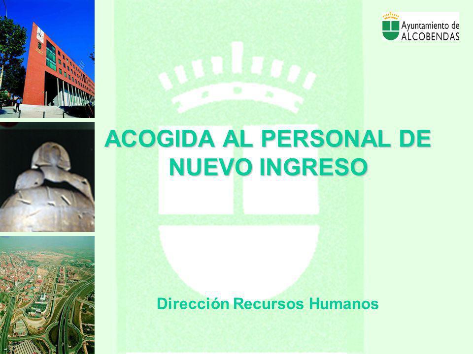 ACOGIDA AL PERSONAL DE NUEVO INGRESO ACOGIDA AL PERSONAL DE NUEVO INGRESO Dirección Recursos Humanos