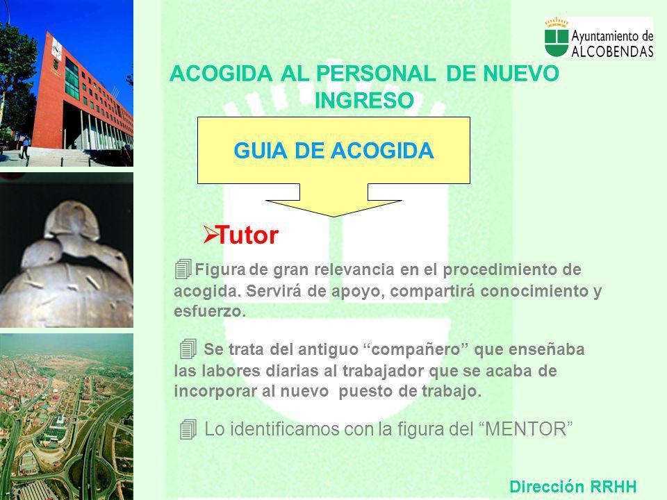 ACOGIDA AL PERSONAL DE NUEVO INGRESO GUIA DE ACOGIDA Tutor Figura de gran relevancia en el procedimiento de acogida.