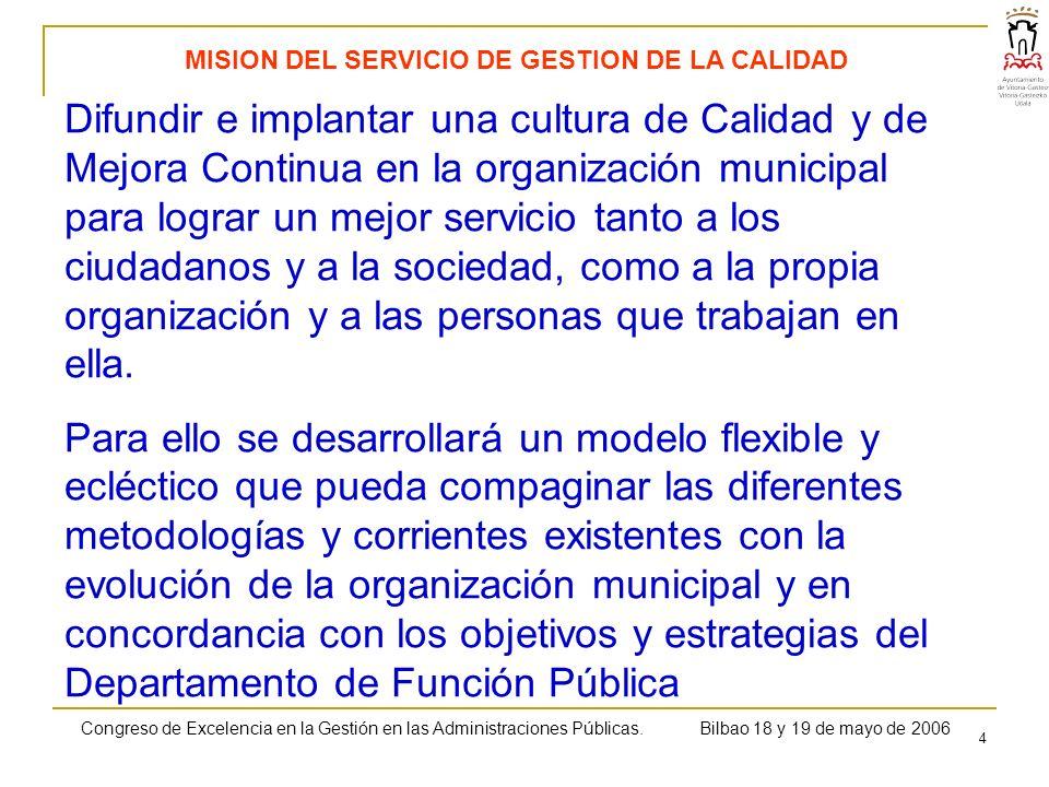 4 MISION DEL SERVICIO DE GESTION DE LA CALIDAD Difundir e implantar una cultura de Calidad y de Mejora Continua en la organización municipal para lograr un mejor servicio tanto a los ciudadanos y a la sociedad, como a la propia organización y a las personas que trabajan en ella.