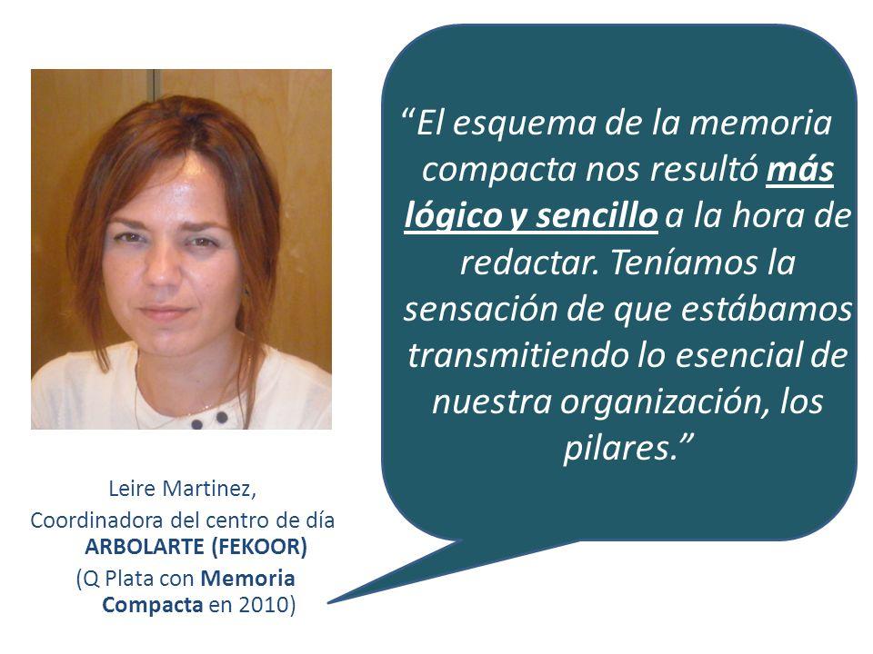 Leire Martinez, Coordinadora del centro de día ARBOLARTE (FEKOOR) (Q Plata con Memoria Compacta en 2010) El esquema de la memoria compacta nos resultó más lógico y sencillo a la hora de redactar.