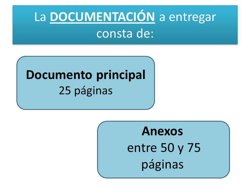 La DOCUMENTACIÓN a entregar consta de: Documento principal 25 páginas Anexos entre 50 y 75 páginas