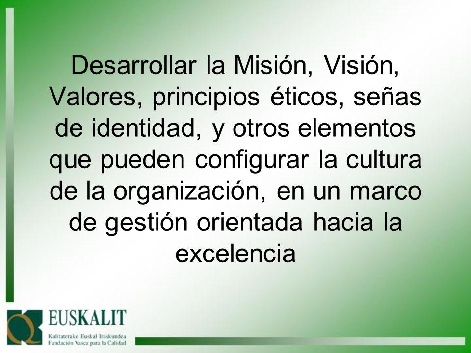 Desarrollar la Misión, Visión, Valores, principios éticos, señas de identidad, y otros elementos que pueden configurar la cultura de la organización,