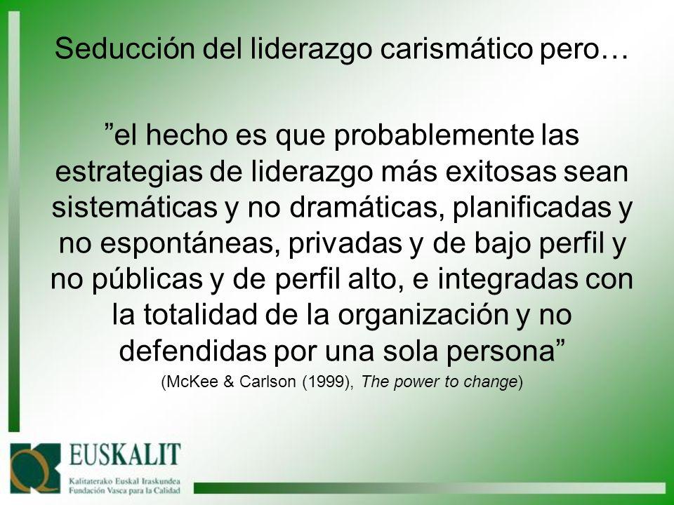 Seducción del liderazgo carismático pero… el hecho es que probablemente las estrategias de liderazgo más exitosas sean sistemáticas y no dramáticas, p