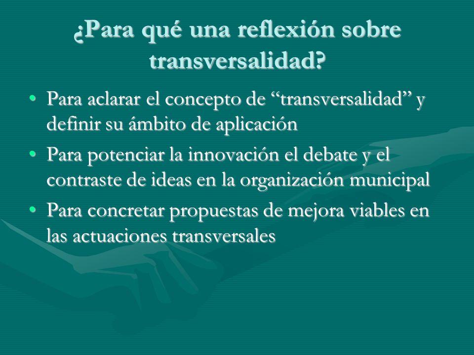 ¿Para qué una reflexión sobre transversalidad? Para aclarar el concepto de transversalidad y definir su ámbito de aplicaciónPara aclarar el concepto d