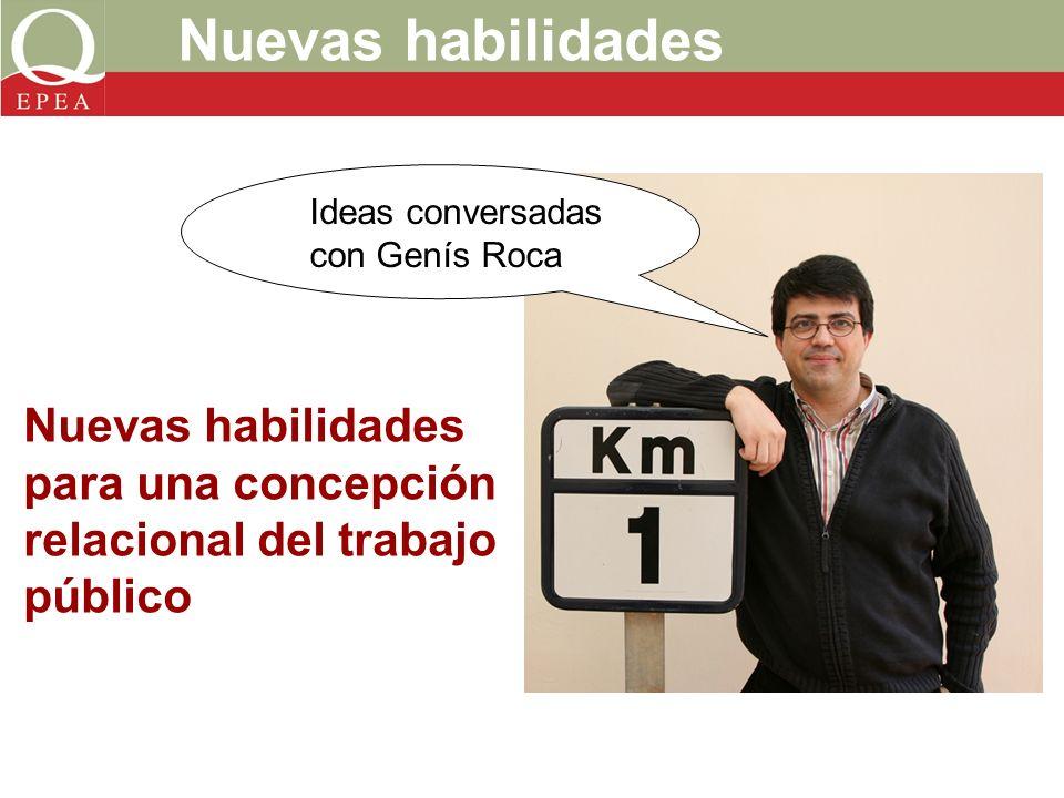Nuevas habilidades para una concepción relacional del trabajo público Nuevas habilidades Ideas conversadas con Genís Roca