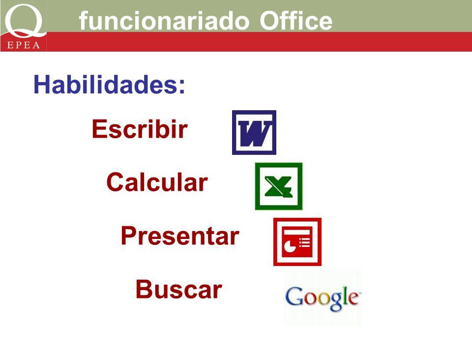 funcionariado Office Escribir Calcular Presentar Buscar Habilidades: