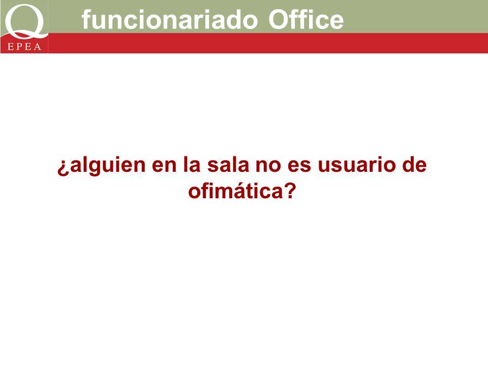 funcionariado Office ¿alguien en la sala no es usuario de ofimática?