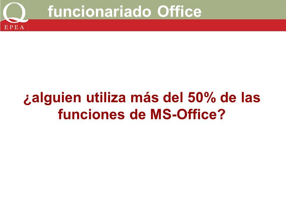 funcionariado Office ¿alguien utiliza más del 50% de las funciones de MS-Office?