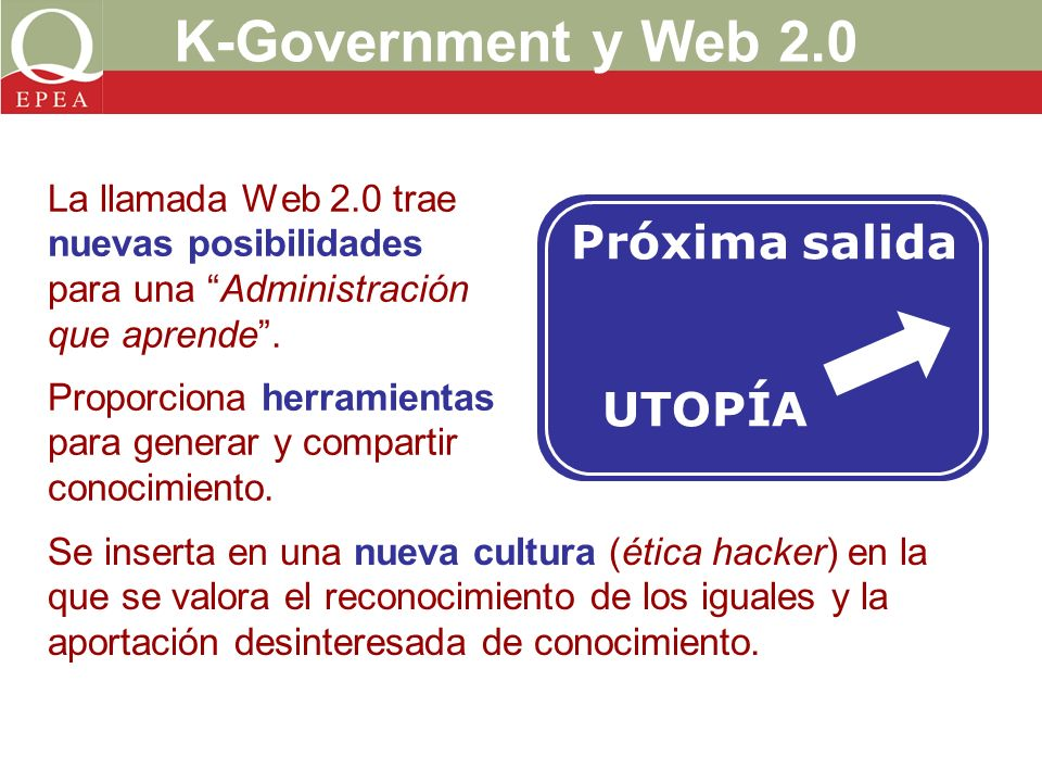 K-Government y Web 2.0 La llamada Web 2.0 trae nuevas posibilidades para una Administración que aprende.