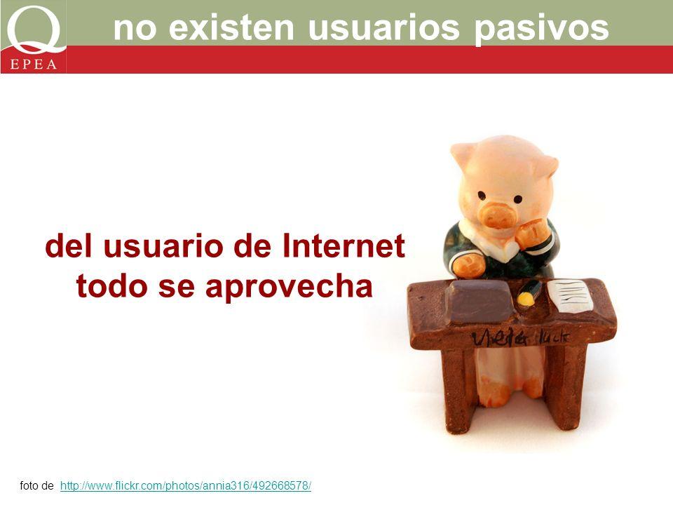 no existen usuarios pasivos del usuario de Internet todo se aprovecha foto de http://www.flickr.com/photos/annia316/492668578/http://www.flickr.com/photos/annia316/492668578/