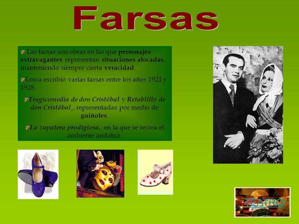Las farsas son obras en las que personajes extravagantes representan situaciones alocadas, manteniendo siempre cierta veracidad. Lorca escribió varias
