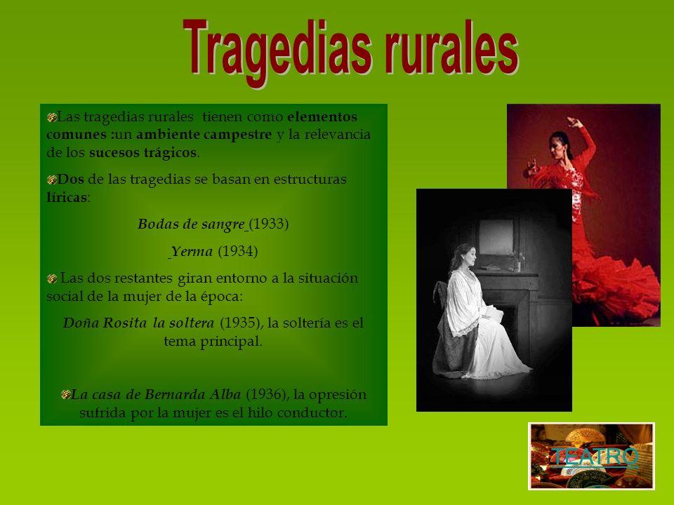 Las tragedias rurales tienen como elementos comunes : un ambiente campestre y la relevancia de los sucesos trágicos. Dos de las tragedias se basan en