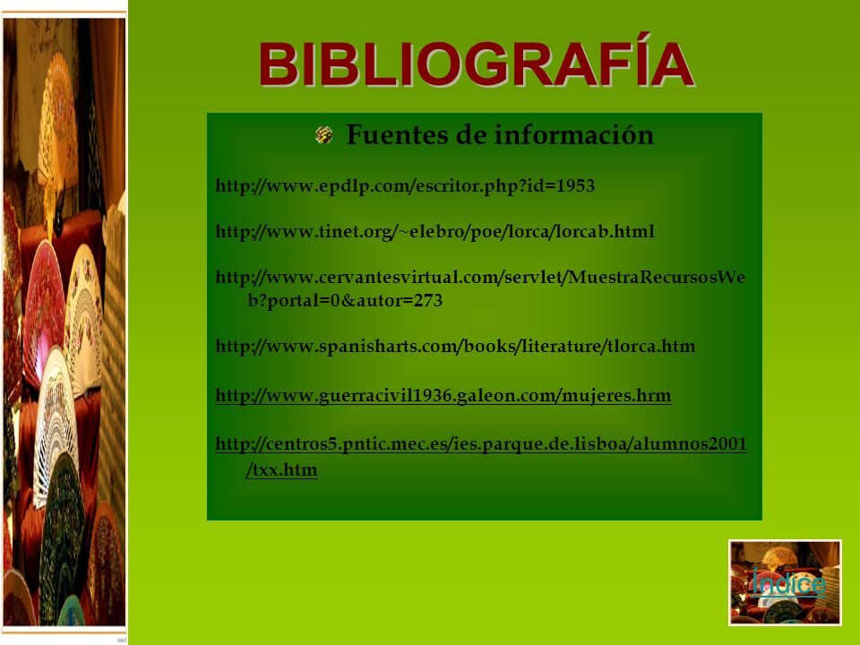 Fuentes de información http://www.epdlp.com/escritor.php?id=1953 http://www.tinet.org/~elebro/poe/lorca/lorcab.html http://www.cervantesvirtual.com/se
