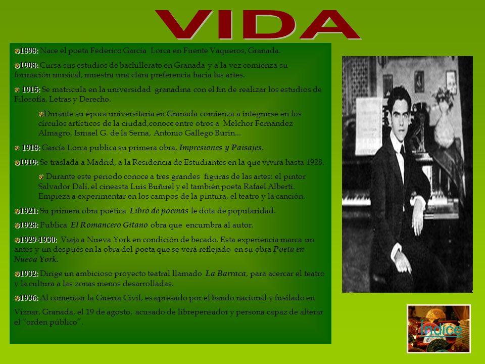 Índice 1898: 1898: Nace el poeta Federico García Lorca en Fuente Vaqueros, Granada. 1908: 1908: Cursa sus estudios de bachillerato en Granada y a la v