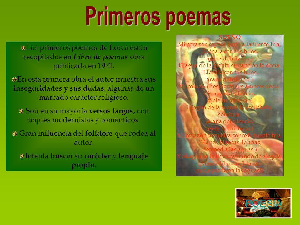 Los primeros poemas de Lorca están recopilados en Libro de poemas obra publicada en 1921. En esta primera obra el autor muestra sus inseguridades y su