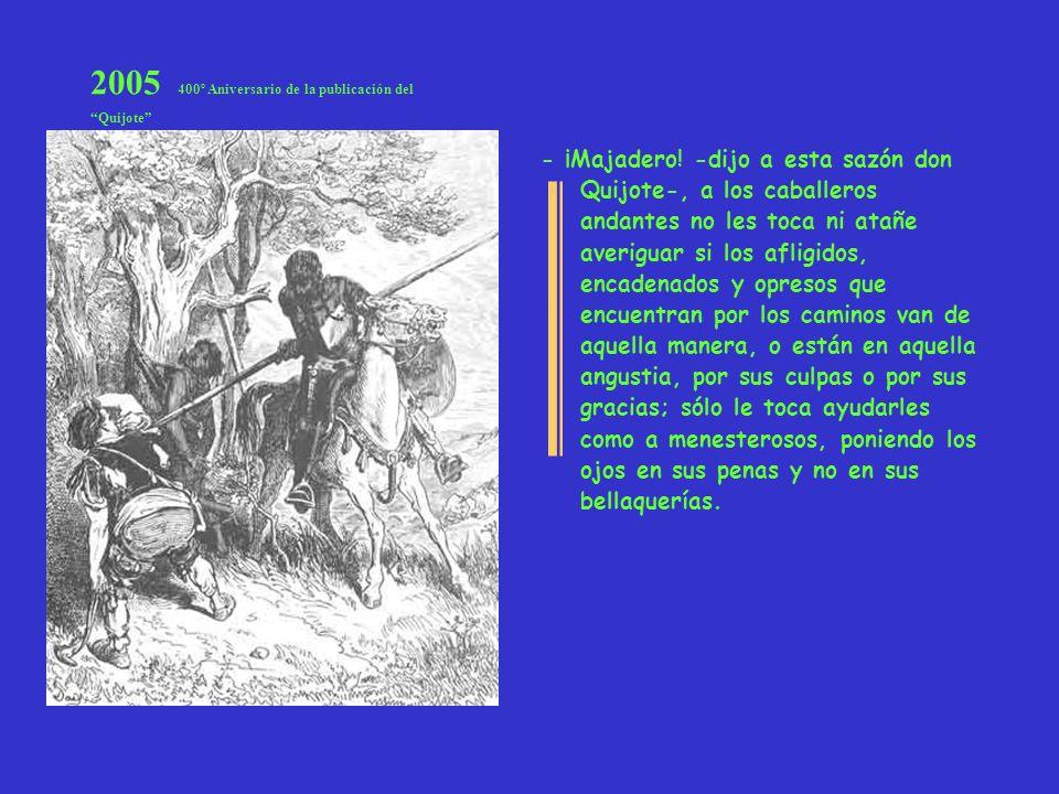 2005 400º Aniversario de la publicación del Quijote - ¡Majadero! -dijo a esta sazón don Quijote-, a los caballeros andantes no les toca ni atañe averi