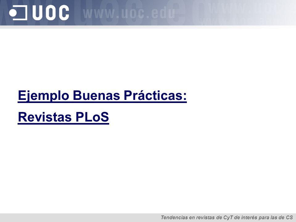 Ejemplo Buenas Prácticas: Revistas PLoS Tendencias en revistas de CyT de interés para las de CS
