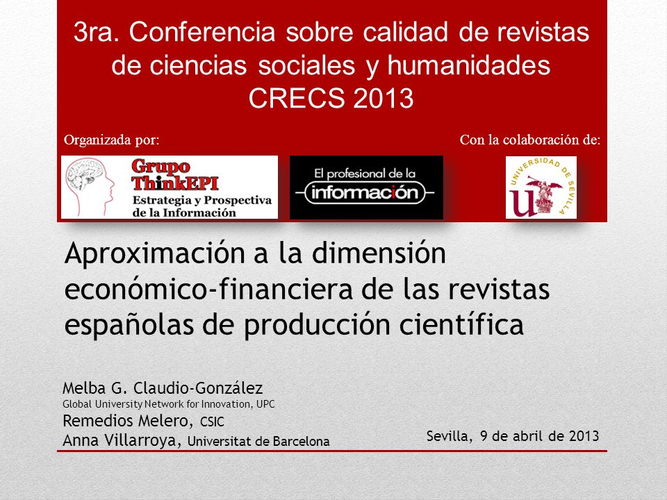 CRECS 2013 Objetivo Analizar las principales fuentes y tipos de ingresos y gastos, así como el resultado de la actividad económica de las revistas científicas españolas