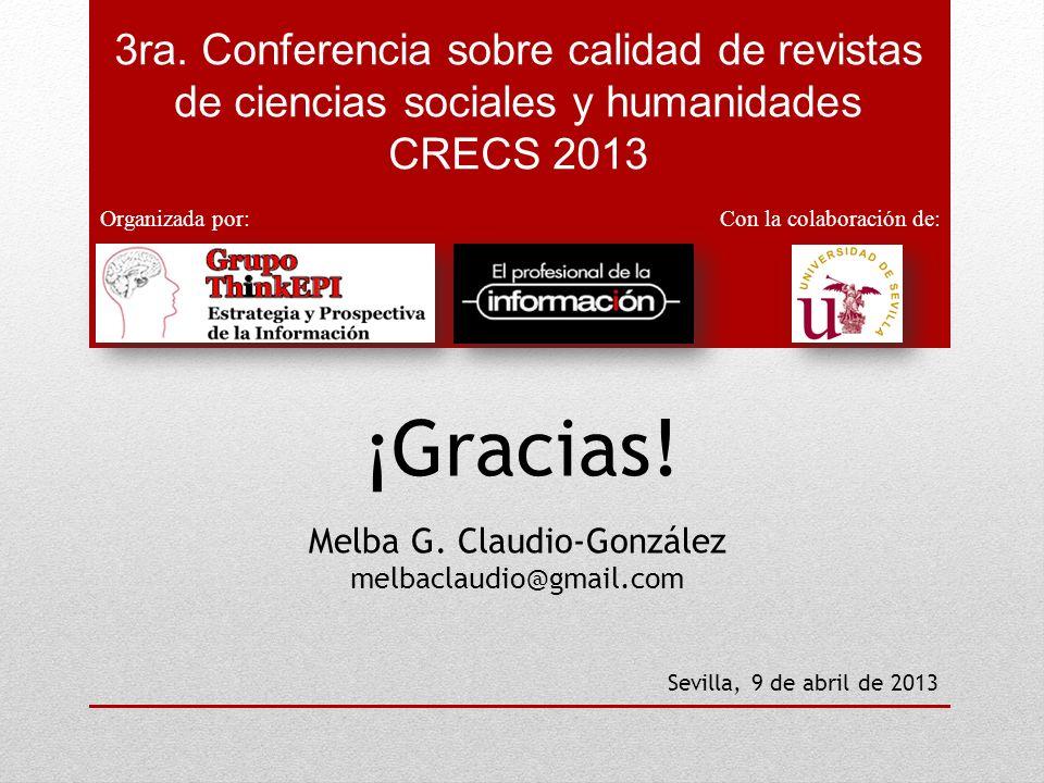 ¡Gracias! Melba G. Claudio-González melbaclaudio@gmail.com Con la colaboración de: 3ra. Conferencia sobre calidad de revistas de ciencias sociales y h