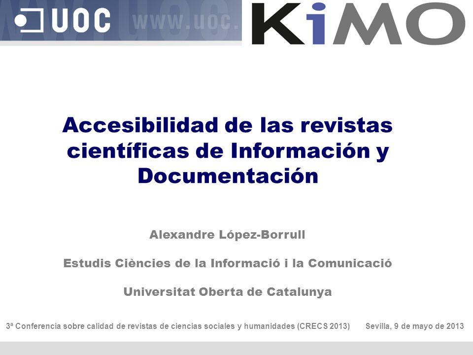 Tendencias en revistas de CyT de interés para las de CS Anàlisi de l accessibilitat del contingut de les revistes científiques Accesibilidad de las revistas científicas de Información y Documentación Journal of the Medical Library Association