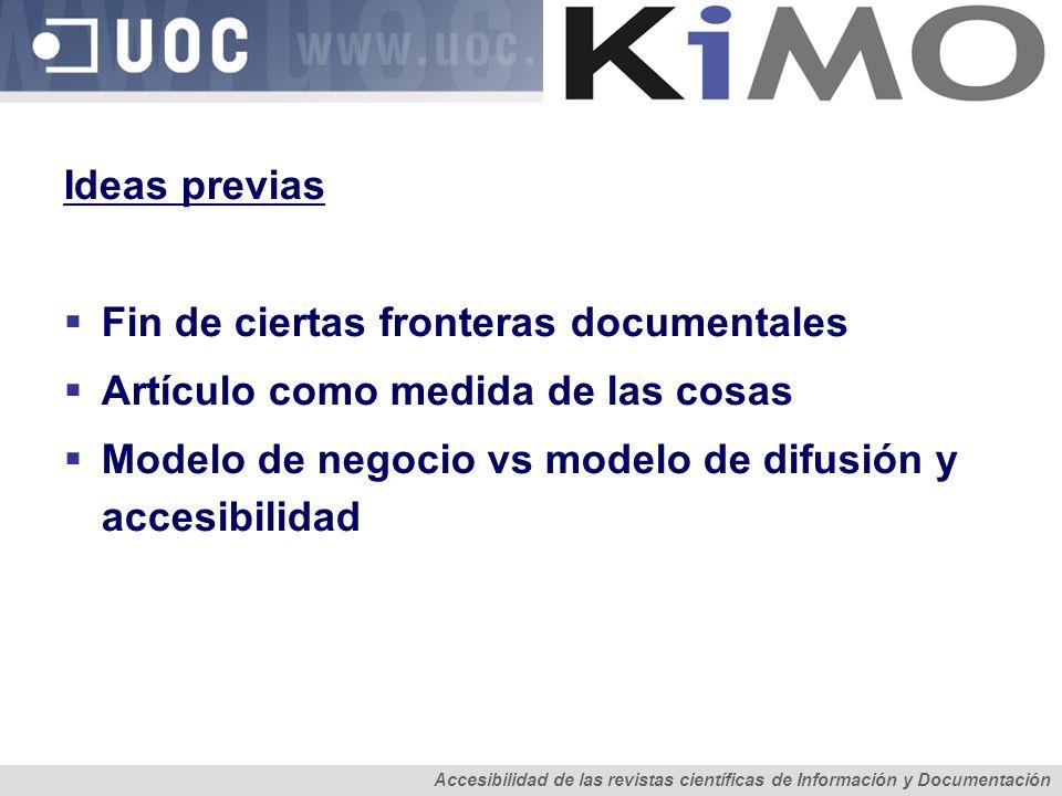 Ideas previas Fin de ciertas fronteras documentales Artículo como medida de las cosas Modelo de negocio vs modelo de difusión y accesibilidad Tendenci