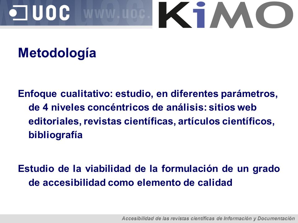 Metodología Enfoque cualitativo: estudio, en diferentes parámetros, de 4 niveles concéntricos de análisis: sitios web editoriales, revistas científica