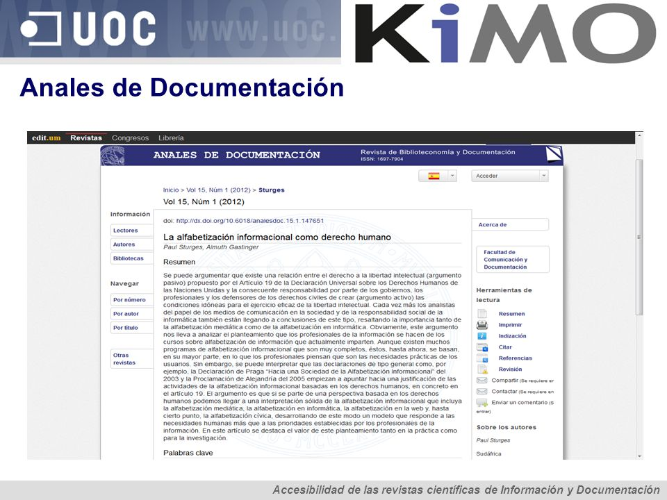 Tendencias en revistas de CyT de interés para las de CS Anàlisi de l accessibilitat del contingut de les revistes científiques Accesibilidad de las revistas científicas de Información y Documentación College & Research Libraries - ALA