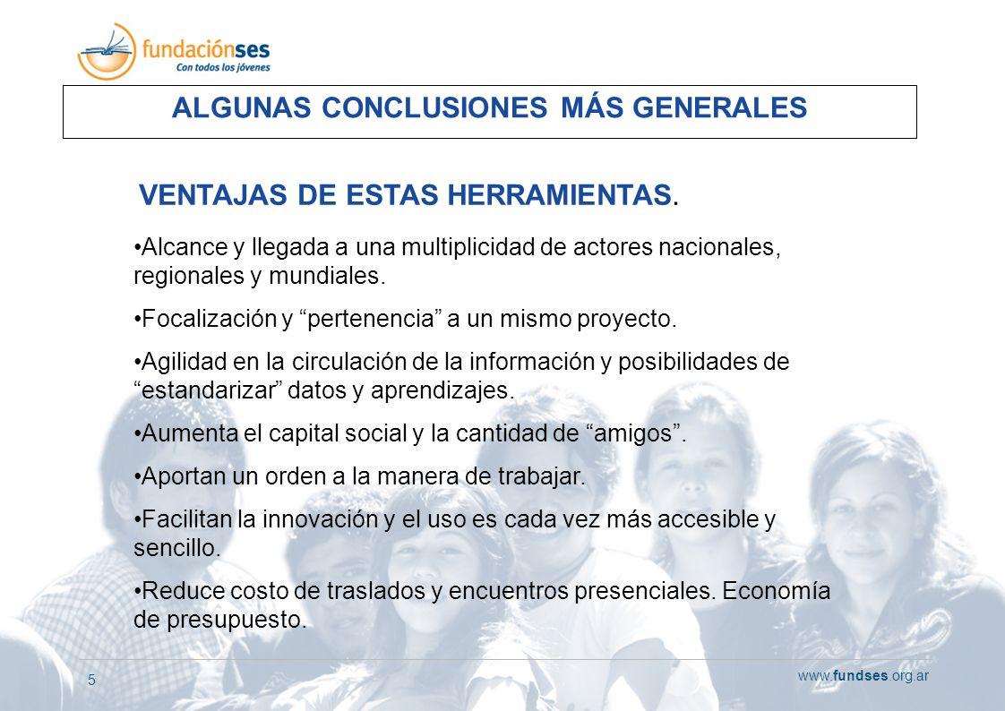 www.fundses.org.ar 5 ALGUNAS CONCLUSIONES MÁS GENERALES Alcance y llegada a una multiplicidad de actores nacionales, regionales y mundiales. Focalizac