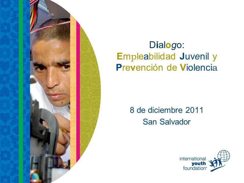 Dialogo: Em p leabilidad Juvenil y Prevención de Violenci a 8 de diciembre 2011 San Salvador