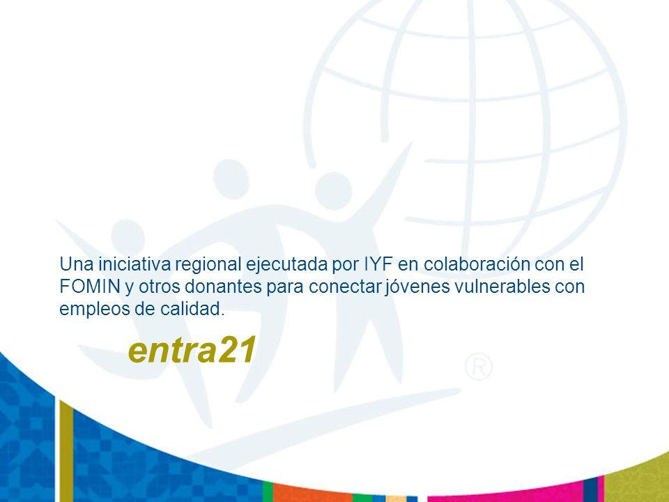 entra21 Una iniciativa regional ejecutada por IYF en colaboración con el FOMIN y otros donantes para conectar jóvenes vulnerables con empleos de calidad.