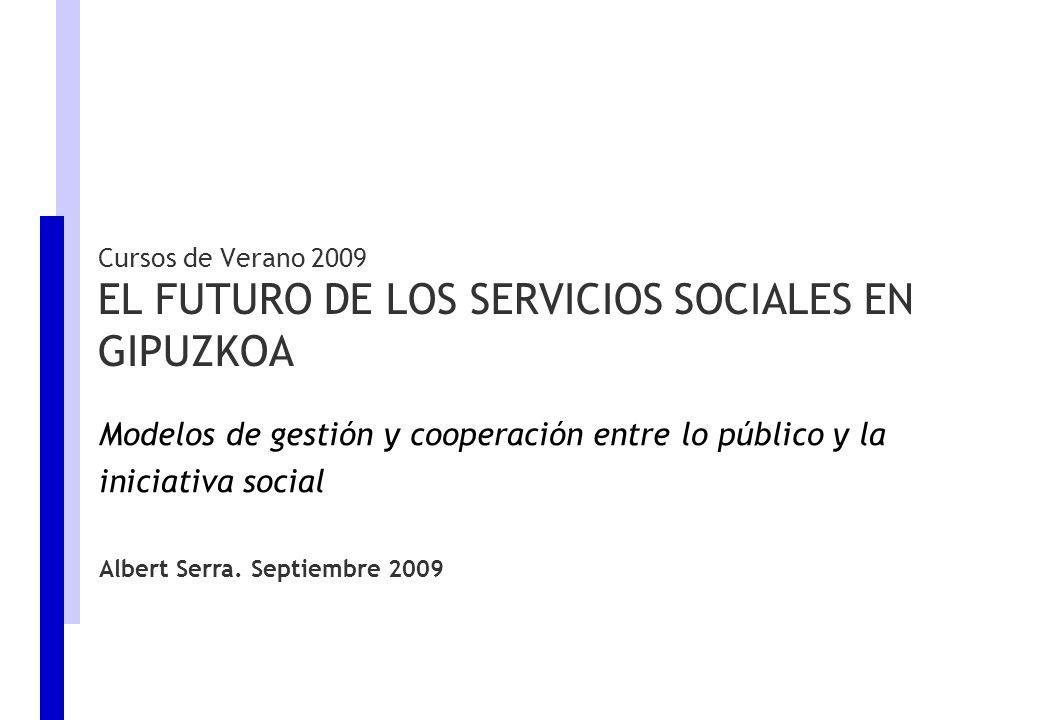 Albert Serra. Septiembre 2009 Cursos de Verano 2009 EL FUTURO DE LOS SERVICIOS SOCIALES EN GIPUZKOA Modelos de gestión y cooperación entre lo público