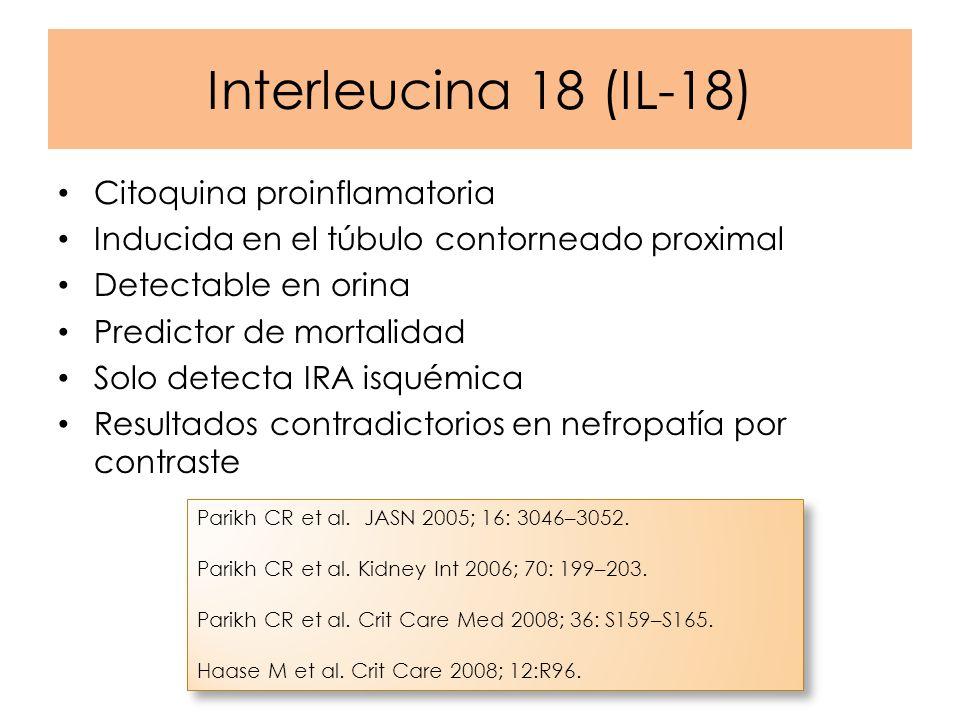 Interleucina 18 (IL-18) Citoquina proinflamatoria Inducida en el túbulo contorneado proximal Detectable en orina Predictor de mortalidad Solo detecta
