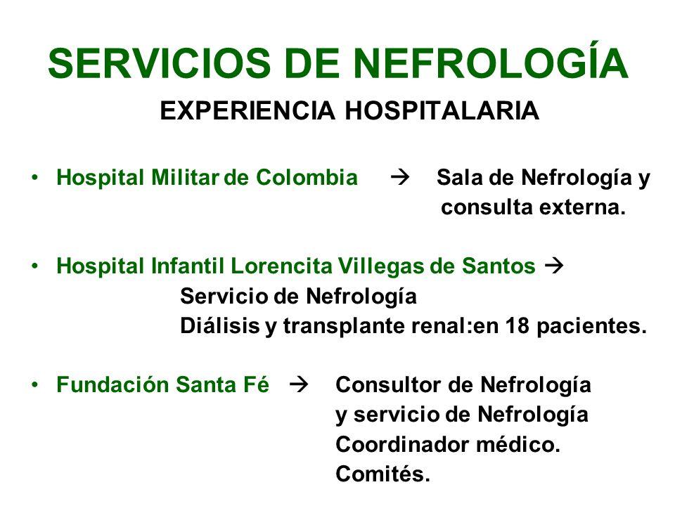 SERVICIOS DE NEFROLOGÍA EXPERIENCIA HOSPITALARIA Hospital Militar de Colombia Sala de Nefrología y consulta externa. Hospital Infantil Lorencita Ville