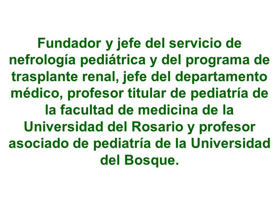 Fundador y jefe del servicio de nefrología pediátrica y del programa de trasplante renal, jefe del departamento médico, profesor titular de pediatría