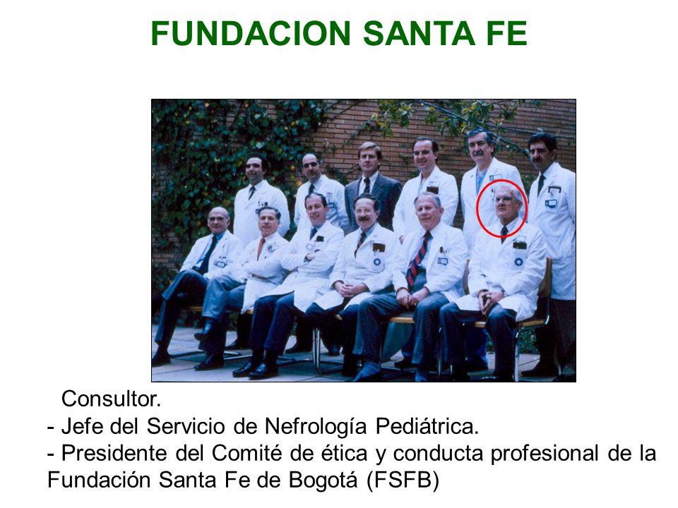 FUNDACION SANTA FE - Consultor. - Jefe del Servicio de Nefrología Pediátrica. - Presidente del Comité de ética y conducta profesional de la Fundación