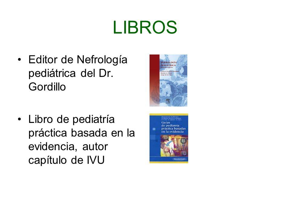 LIBROS Editor de Nefrología pediátrica del Dr. Gordillo Libro de pediatría práctica basada en la evidencia, autor capítulo de IVU