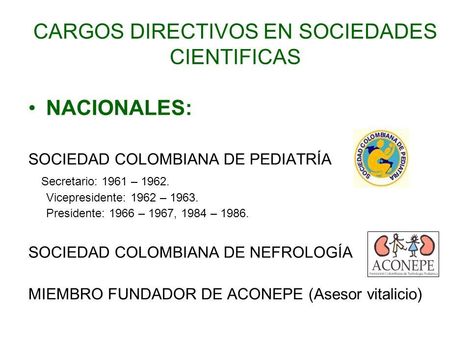 CARGOS DIRECTIVOS EN SOCIEDADES CIENTIFICAS NACIONALES: SOCIEDAD COLOMBIANA DE PEDIATRÍA Secretario: 1961 – 1962. Vicepresidente: 1962 – 1963. Preside
